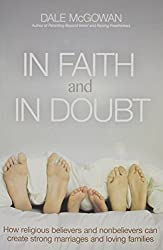In Faith and In Doubt: How Religious Believers and Nonbelievers Can Create Strong Marriages and Loving Families by Dale McGowan (2014-08-12)