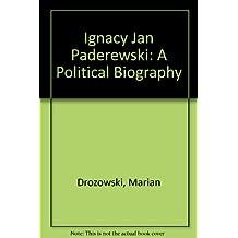 Ignacy Jan Paderewski: A Political Biography