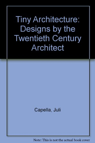Tiny Architecture: Designs by the Twentieth Century Architect