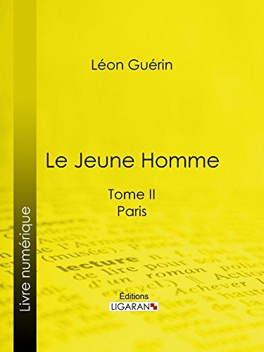 Le Jeune Homme: Tome II - Paris par Léon Guérin