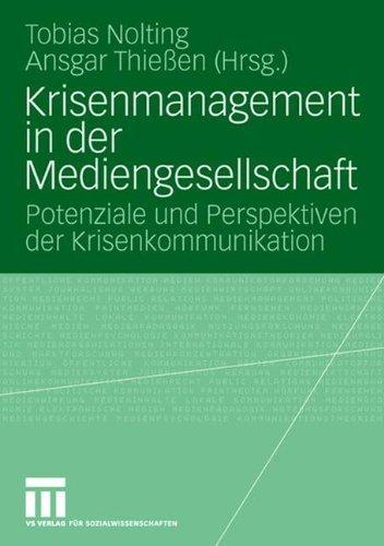 Krisenmanagement in der Mediengesellschaft: Potenziale und Perspektiven der Krisenkommunikation