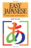 Easy Japanese: A Guide to Spoken and Written Japanese