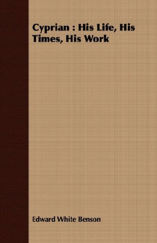 Cyprian: His Life, His Times, His Work by Edward White Benson (2008-02-29)