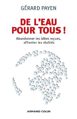De l'eau pour tous ! : Abandonner les idées reçues, affronter les réalités (Hors collection)
