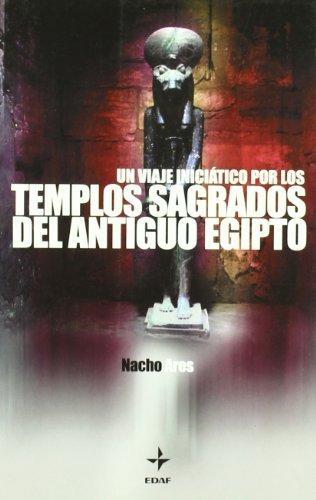 Un Viaje Iniciático Por Los Templos Sagrados Del Antiguo Egipto (Mundo mágico y heterodoxo) por Nacho Ares