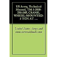 US Army, Technical Manual, TM 5-3810-290-24P, CRANE, WHEEL-MOUNTED: 5 TON AT 10 FOOT RADIUS 3/8 CU YD, DIESEL ENGINE DRIVEN, 4 X 4 ROUGH TERRAIN AIR TRANSPORTABLE ... MACHINERY CO. MODEL H446A (English Edition)