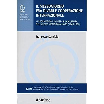 Il Mezzogiorno Fra Divari E Cooperazione Internazionale. «Informazione Svimez» E La Cultura Del Nuovo Meridionalsimo (1948-1960)