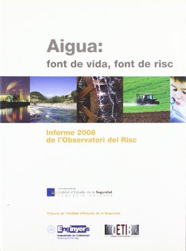 Aigua: font de vida, font de risc : informe 2008 de l'Observatori del Risc (Ara idees) por Diversos autors