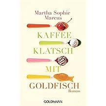 Kaffeeklatsch mit Goldfisch: Roman