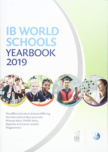 IB World Schools Yearbook 2019: The Official Guide to Schools Offering the International Baccalaureate Primary Years, Middle Years, Diploma and Career-related Programmes