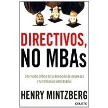 Directivos, no MBA's: Una visión crítica de la dirección de empresas y la formación empresarial