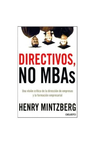 Descargar gratis Directivos, No Mba's: Una Visión Crítica De La Dirección De Empresas Y La Formación Empresarial de Henry Mintzberg