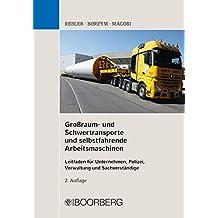 Großraum- und Schwertransporte und selbstfahrende Arbeitsmaschinen: Leitfaden für Unternehmen, Polizei , Verwaltung und Sachverständige