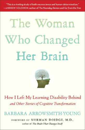 The Woman Who Changed Her Brain: How I Left My Learning Disability Behind and Other Stories of Cognitive Transformation por Barbara Arrowsmith-Young