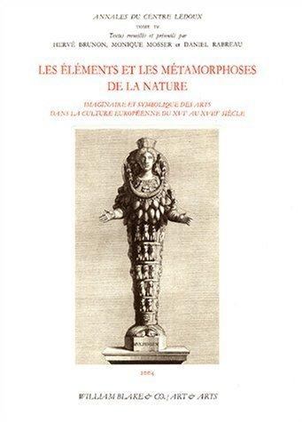 Les éléments et les métamorphoses de la nature : Imaginaire et symbolique des arts dans la culture européenne du XVIe au XVIIIe siècle de Hervé Brunon (14 juin 2004) Broché