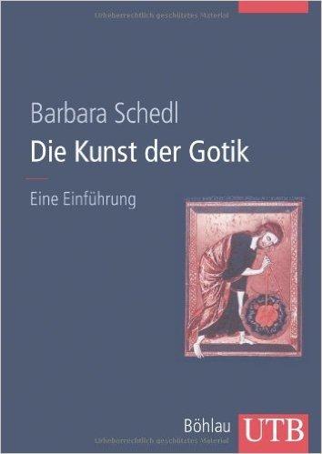 Die Kunst der Gotik: Eine Einführung von Barbara Schedl ( 10. April 2013 )