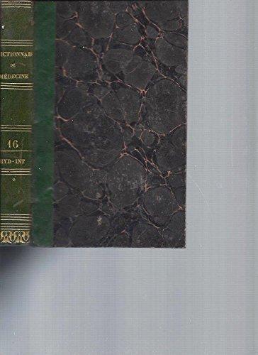 Dictionnaire de Médecine ou Répertoire Général des Sciences Médicales considérées sous les rapports théorique et pratique. Tome 16 [HYD-INT] par Collectif