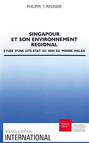 Téléchargement Singapour et son environnement régional: Étude d'une cité-État au sein du monde malais pdf