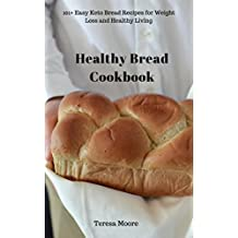 Healthy Bread Cookbook:  101+ Easy Keto Bread Recipes for Weight Loss and Healthy Living (Quick and Easy Natural Food Book 17) (English Edition)