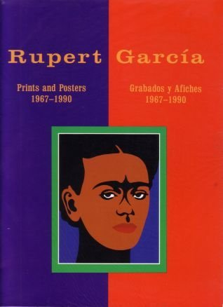 Rupert Garcia: Prints and Posters, 1967-1990/Rupert Garcia : Grabados Y Afiches, 1967-1990: Prints and Posters, 1967-90 (American Latin Poster Art)