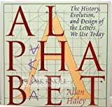 Alphabet: The History, Evolution, and Design of the Letters We Use Today