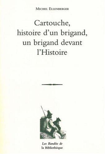 Cartouche : Histoire d'un brigand Un brigand devant l'Histoire