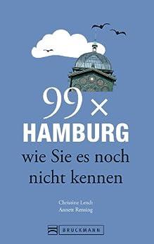 99 x Hamburg wie Sie es noch nicht kennen (99 x wie Sie es noch nicht kennen) von [Lendt, Christina, Rensing, Annett]