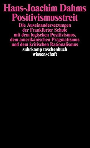 Positivismusstreit: Die Auseinandersetzungen der Frankfurter Schule mit dem logischen Positivismus, dem amerikanischen Pragmatismus und dem kritischen Rationalismus (suhrkamp taschenbuch wissenschaft)