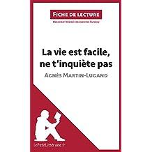 La vie est facile, ne t'inquiète pas d'Agnès Martin-Lugand (Fiche de lecture): Résumé complet et analyse détaillée de l'oeuvre
