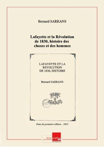 Lafayette et la Rvolution de 1830, histoire des choses et des hommes de juillet, par B. Sarrans jeune,... [Edition de 1833]