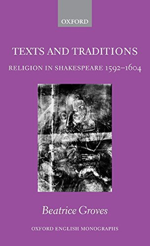 Texts and Traditions: Religion in Shakespeare 1592-1604 (Oxford English Monographs) 1st edition by Groves, Beatrice (2007) Hardcover