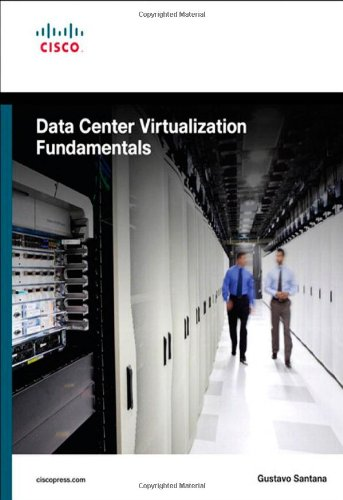 Data Center Virtualization Fundamentals: Understanding Techniques and Designs for Highly Efficient Data Centers with Cisco Nexus, Ucs, Mds, and Beyond por Gustavo A. A. Santana