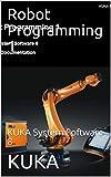 Robot Programming 1: KUKA System Software 8 ( 1 (R2) V4 ) (English Edition)