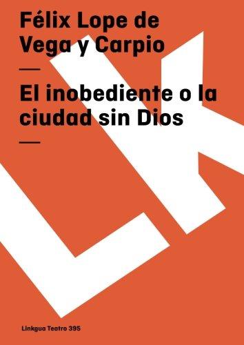 El Inobediente O La Ciudad Sin Dios/ The Disobedient or the City Without God