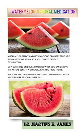 WATERMELON-NATURAL MEDICATION: 100% Natural fruit capable for the cure of erectile dysfunction (English Edition) -