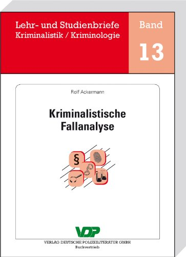 Kriminalistische Fallanalyse (Lehr- und Studienbriefe Kriminalistik/Kriminologie 13)