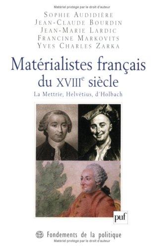 Matérialistes français du XVIIIe siècle : La Mettrie, Helvétius, d'Holbach par Sophie Audidière