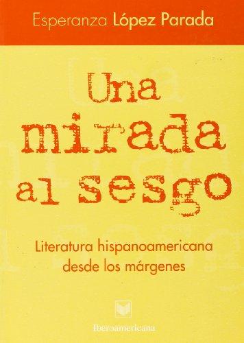 Una mirada al sesgo : literatura hispanoamericana desde los márgenes por Esperanza Lopez Parada