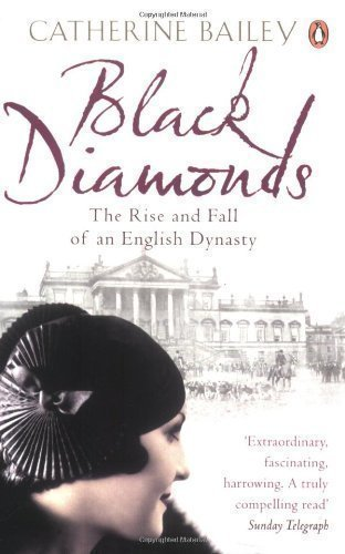 Black Diamonds: The Rise and Fall of an English Dynasty by Bailey, Catherine Reprint Edition (2008)