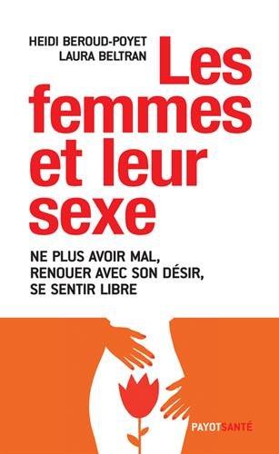 Les femmes et leur sexe : Ne plus avoir mal, renouer avec son désir, se sentir libre