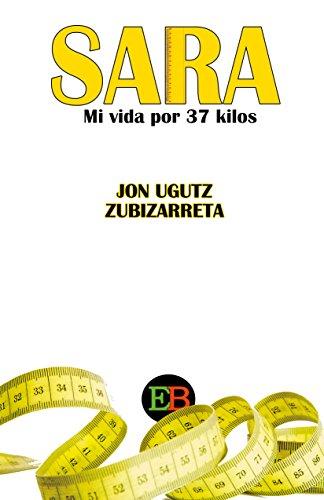 SARA: Mi vida por 37 kilos por Jon Zubizarreta Mentxaca
