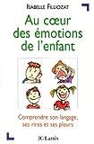 Au coeur des émotions de l'enfant - Comprendre son langage, ses rires et ses pleurs (Psy-Santé) - Format Kindle - 9782709639149 - 6,49 €