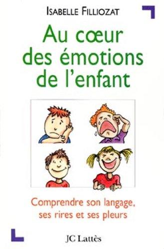 Télécharger Au coeur des émotions de l'enfant : Comprendre son langage, ses rires et ses pleurs (Psy-Santé) PDF Livre En Ligne