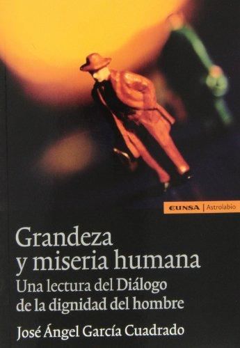 Grandeza y miseria humana: un lectura del diálogo de la dignidad del hombre (Filosofía) por José Ángel García Cuadrado