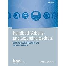 Handbuch Arbeits- und Gesundheitsschutz: Praktischer Leitfaden fur Klein- und Mittelunternehmen (ifaa-Edition)