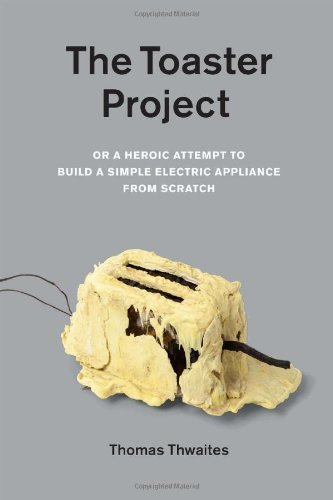 The Toaster Project by Thomas Thwaites (2011-11-20)