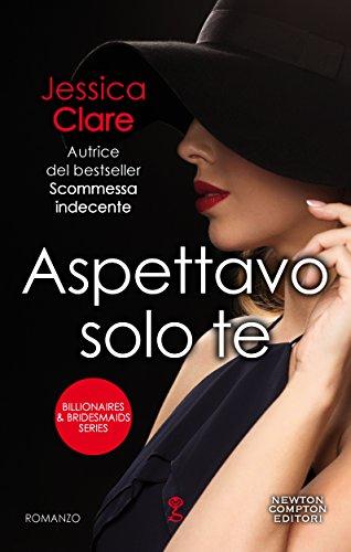 Aspettavo solo te (Billionaires & Bridesmaids Series Vol. 1) di [Clare, Jessica]