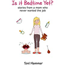 Is It Bedtime Yet? Stories From a Mom Who Never Wanted the Job (English Edition)