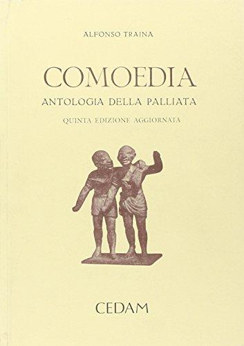 Comoedia. Antologia della palliata. In appendice: Elogia e tabulae triumphales