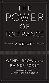 The Power of Tolerance: A Debate (New Directions in Critical Theory) by [Brown, Wendy, Forst, Rainer]